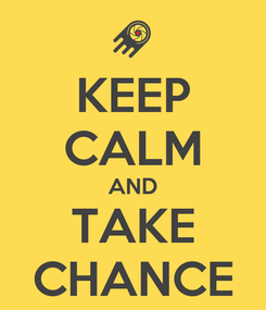 Poster: KEEP CALM AND TAKE CHANCE