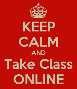 Poster: KEEP CALM AND Take Class ONLINE