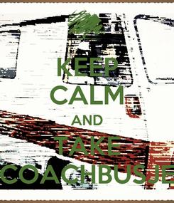 Poster: KEEP CALM AND TAKE COACHBUSJE