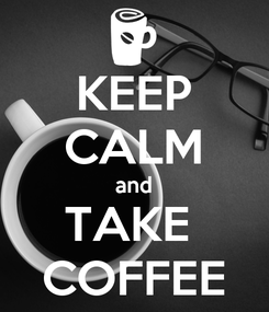 Poster: KEEP CALM and TAKE  COFFEE