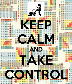 Poster: KEEP CALM AND TAKE CONTROL