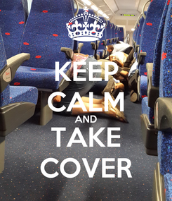 Poster: KEEP CALM AND TAKE COVER
