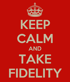 Poster: KEEP CALM AND TAKE FIDELITY