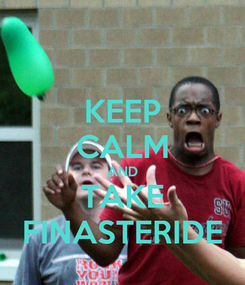 Poster: KEEP CALM AND TAKE FINASTERIDE