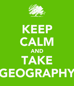 Poster: KEEP CALM AND TAKE GEOGRAPHY
