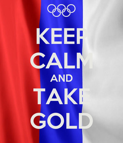 Poster: KEEP CALM AND TAKE GOLD