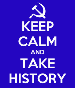 Poster: KEEP CALM AND TAKE HISTORY