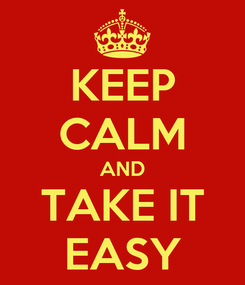 Poster: KEEP CALM AND TAKE IT EASY