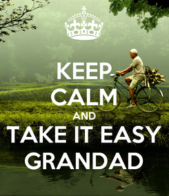 Poster: KEEP CALM AND TAKE IT EASY GRANDAD
