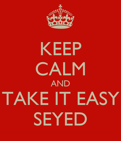 Poster: KEEP CALM AND TAKE IT EASY SEYED
