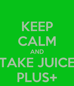 Poster: KEEP CALM AND TAKE JUICE PLUS+