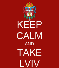 Poster: KEEP CALM AND TAKE LVIV