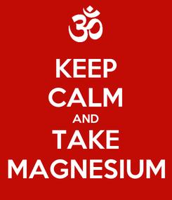 Poster: KEEP CALM AND TAKE MAGNESIUM