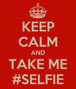 Poster: KEEP CALM AND TAKE ME #SELFIE