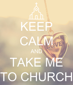 Poster: KEEP CALM AND TAKE ME TO CHURCH