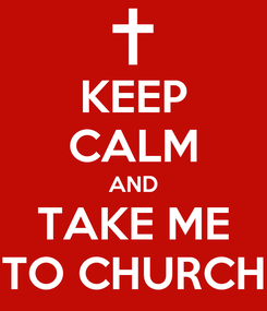 Poster: KEEP CALM AND TAKE ME TO CHURCH