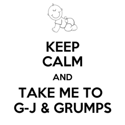Poster: KEEP CALM AND TAKE ME TO  G-J & GRUMPS