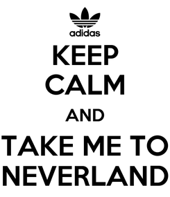 Poster: KEEP CALM AND TAKE ME TO NEVERLAND