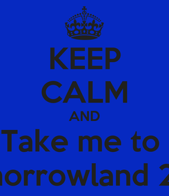 Poster: KEEP CALM AND Take me to  Tomorrowland 2014