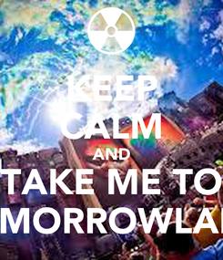 Poster: KEEP CALM AND TAKE ME TO TOMORROWLAND