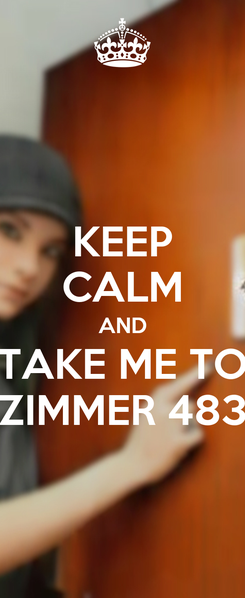 Poster: KEEP CALM AND TAKE ME TO ZIMMER 483