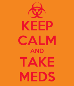 Poster: KEEP CALM AND TAKE MEDS
