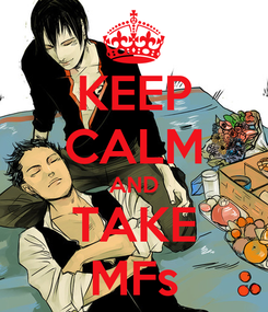 Poster: KEEP CALM AND TAKE MFs