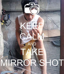 Poster: KEEP CALM AND TAKE MIRROR SHOT