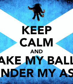 Poster: KEEP CALM AND TAKE MY BALLS UNDER MY ASS