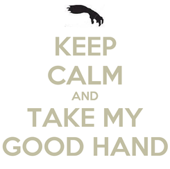 Poster: KEEP CALM AND TAKE MY GOOD HAND