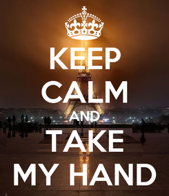 Poster: KEEP CALM AND TAKE MY HAND