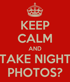 Poster: KEEP CALM AND TAKE NIGHT PHOTOS?