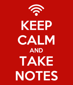 Poster: KEEP CALM AND TAKE NOTES