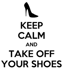 Poster: KEEP CALM AND TAKE OFF YOUR SHOES