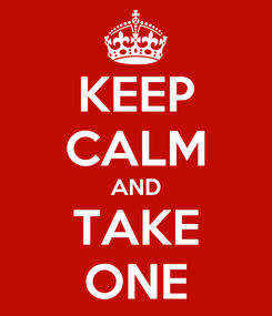 Poster: KEEP CALM AND TAKE ONE