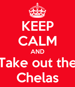 Poster: KEEP CALM AND Take out the Chelas