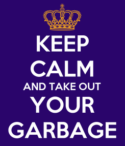 Poster: KEEP CALM AND TAKE OUT YOUR GARBAGE