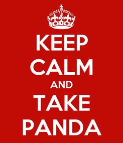 Poster: KEEP CALM AND TAKE PANDA