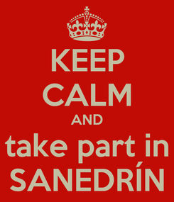 Poster: KEEP CALM AND take part in SANEDRÍN