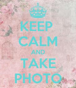 Poster: KEEP  CALM AND TAKE PHOTO