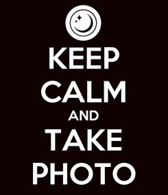 Poster: KEEP CALM AND TAKE PHOTO