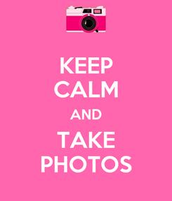 Poster: KEEP CALM AND TAKE PHOTOS
