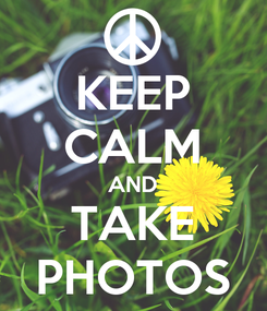 Poster: KEEP CALM AND TAKE PHOTOS