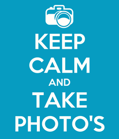 Poster: KEEP CALM AND TAKE PHOTO'S