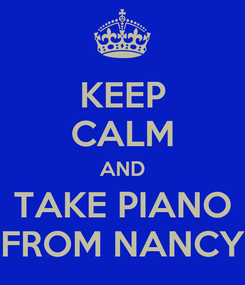 Poster: KEEP CALM AND TAKE PIANO FROM NANCY