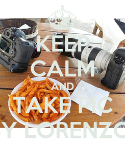 Poster: KEEP CALM AND TAKE PIC BY LORENZO