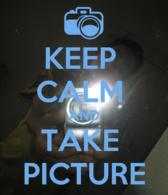 Poster: KEEP  CALM  AND TAKE  PICTURE