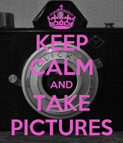 Poster: KEEP CALM AND TAKE PICTURES