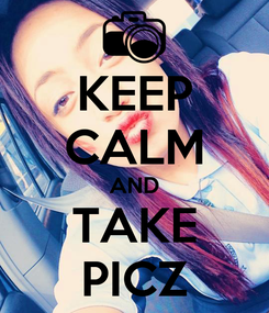 Poster: KEEP CALM AND TAKE PICZ