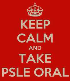 Poster: KEEP CALM AND TAKE PSLE ORAL